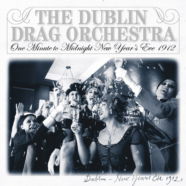 """One Minute to Midnight, New Year's Eve 1912 - The Dublin Drag Orchestra (7"""" Vinyl)"""